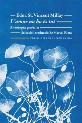 Jordi Nopca, periodista cultural i escriptor: 'L'amor no ho és tot', d'Edna St. Vincent Millay. Quaderns Crema
