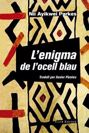 Maria Bohigas Sales, editora: 'L'enigma de l'ocell blau' de Nii Ayikwei Parkes. Club Editor