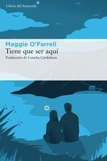 Care Santos, escriptora: 'Tiene que ser aquí' de Maggie O'Farrell. Libros del Asteroide