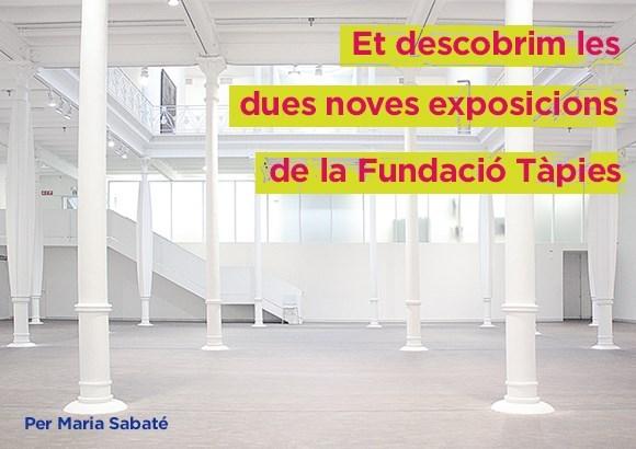 Et descobrim les dues noves exposicions de la Fundació Tàpies