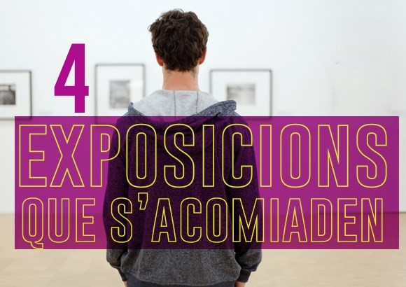 4 exposicions que s'acomiaden (i que hauries de veure)