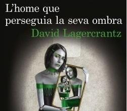 'L'home que perseguia la seva ombra', de David Lagercrantz