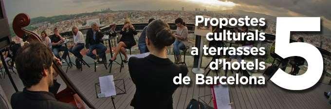 5 propostes culturals a terrasses d'hotel de Barcelona