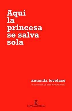 Aquí la princesa se salva sola · Amanda Lovelace (Espasa Poesía)
