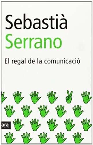 'El regal de la comunicació', Sebastià Serrano (Ara Llibres)