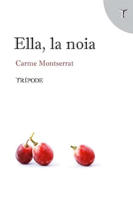 'Ella, la noia' (Trípode Editorial), de Carme Monserrat