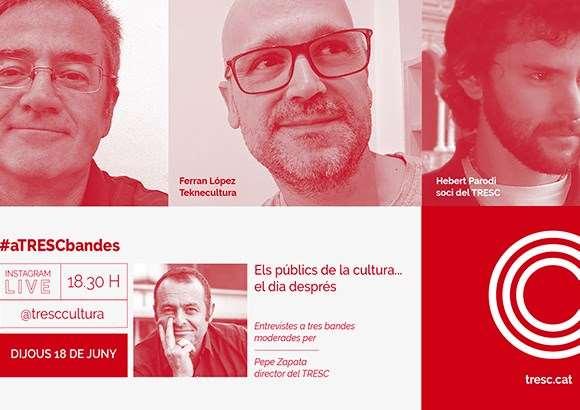 #aTRESCbandes 'Els públics de la cultura, el dia després'