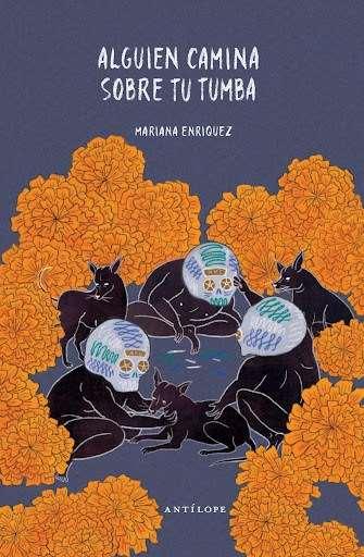 'Alguien camina sobre tu tumba' de Mariana Enríquez