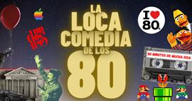 LA LOCA COMEDIA DE LOS 80